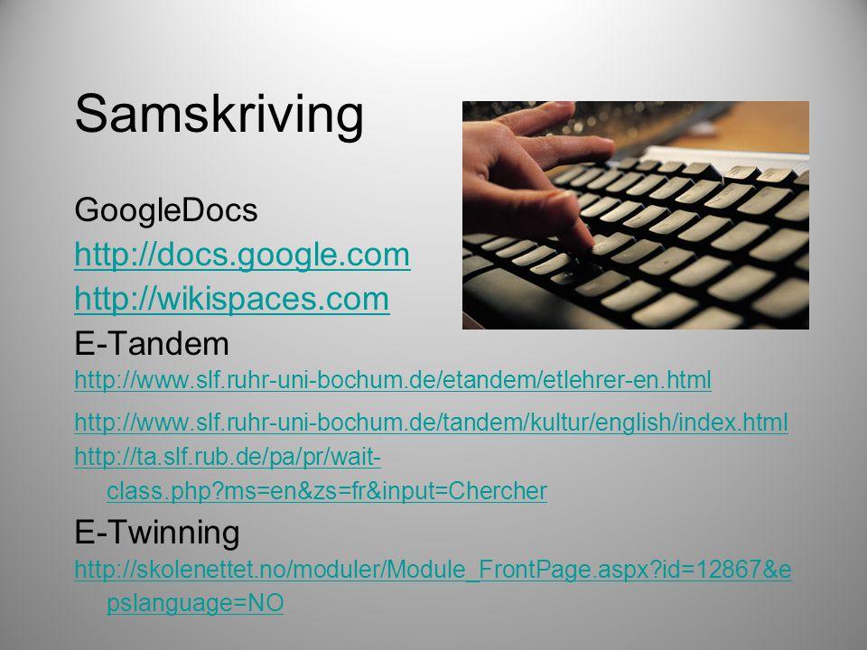 Samskriving GoogleDocs http://docs.google.com http://wikispaces.com E-Tandem http://www.slf.ruhr-uni-bochum.de/etandem/etlehrer-en.html http://www.slf.ruhr-uni-bochum.de/tandem/kultur/english/index.html http://ta.slf.rub.de/pa/pr/wait- class.php?ms=en&zs=fr&input=Chercher E-Twinning http://skolenettet.no/moduler/Module_FrontPage.aspx?id=12867&e pslanguage=NO