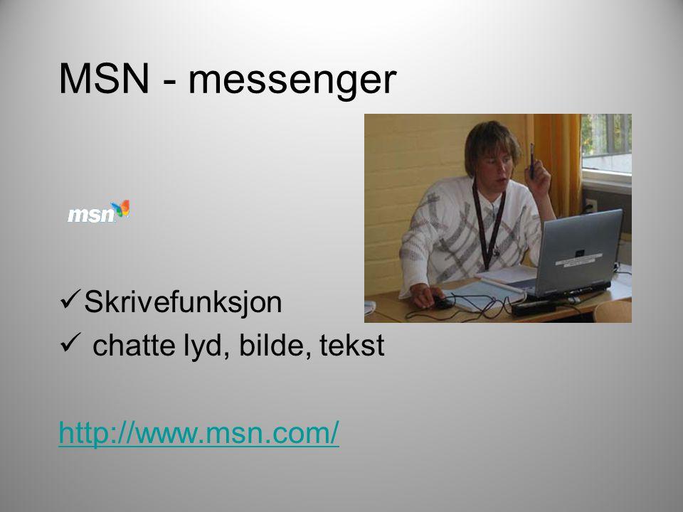 MSN - messenger  Skrivefunksjon  chatte lyd, bilde, tekst http://www.msn.com/