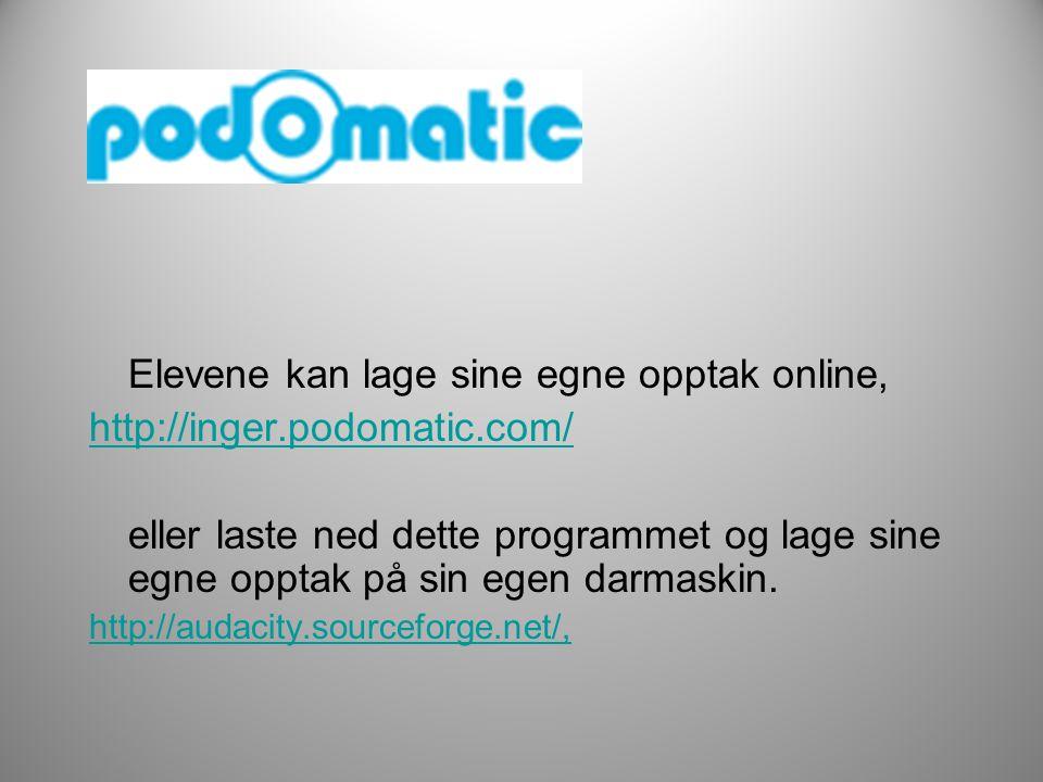 Elevene kan lage sine egne opptak online, http://inger.podomatic.com/ eller laste ned dette programmet og lage sine egne opptak på sin egen darmaskin.