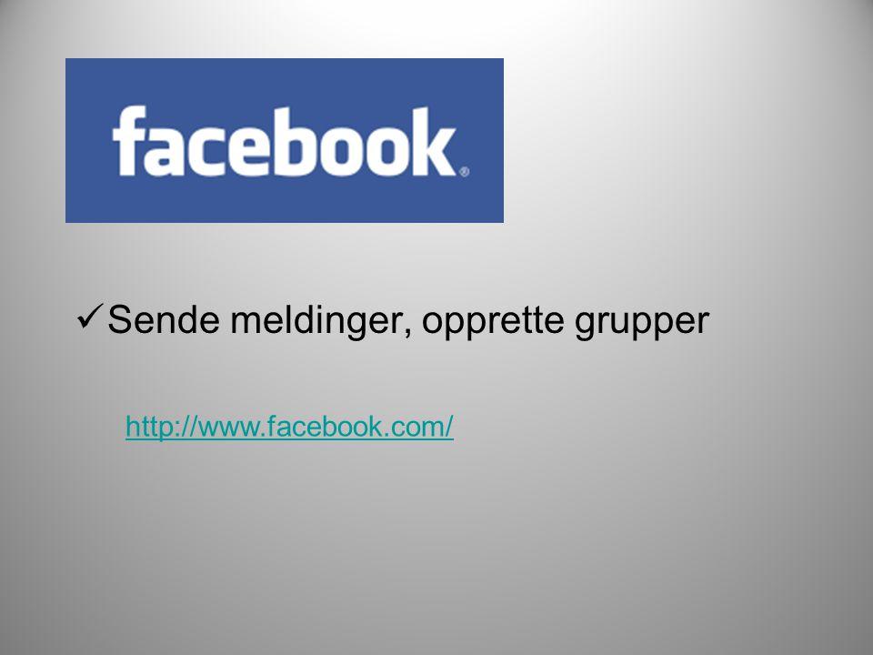  Sende meldinger, opprette grupper http://www.facebook.com/