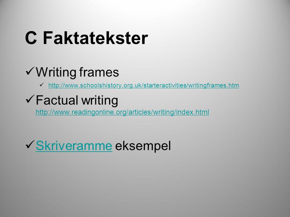 C Faktatekster  Writing frames  http://www.schoolshistory.org.uk/starteractivities/writingframes.htm http://www.schoolshistory.org.uk/starteractivities/writingframes.htm  Factual writing http://www.readingonline.org/articles/writing/index.html http://www.readingonline.org/articles/writing/index.html  Skriveramme eksempel Skriveramme
