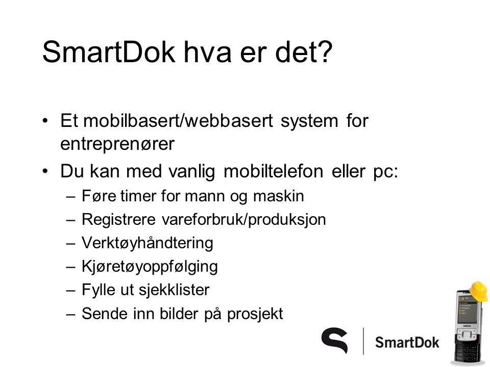 SmartDok hva er det? •Et mobilbasert/webbasert system for entreprenører •Du kan med vanlig mobiltelefon eller pc: –Føre timer for mann og maskin –Regi