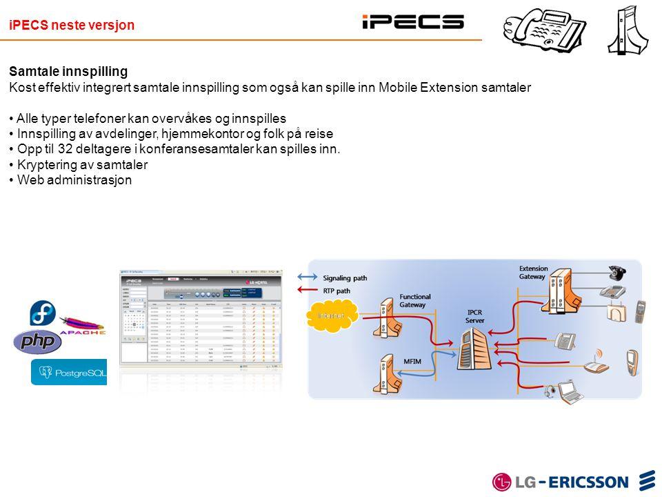 iPECS neste versjon Samtale innspilling Kost effektiv integrert samtale innspilling som også kan spille inn Mobile Extension samtaler • Alle typer tel