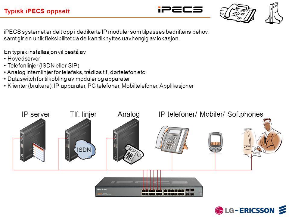 Tlf. linjer IP server Analog Typisk iPECS oppsett iPECS systemet er delt opp i dedikerte IP moduler som tilpasses bedriftens behov, samt gir en unik f