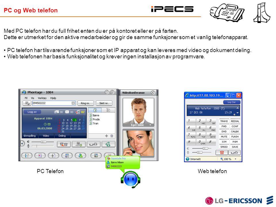 PC og Web telefon Med PC telefon har du full frihet enten du er på kontoret eller er på farten. Dette er utmerket for den aktive medarbeider og gir de