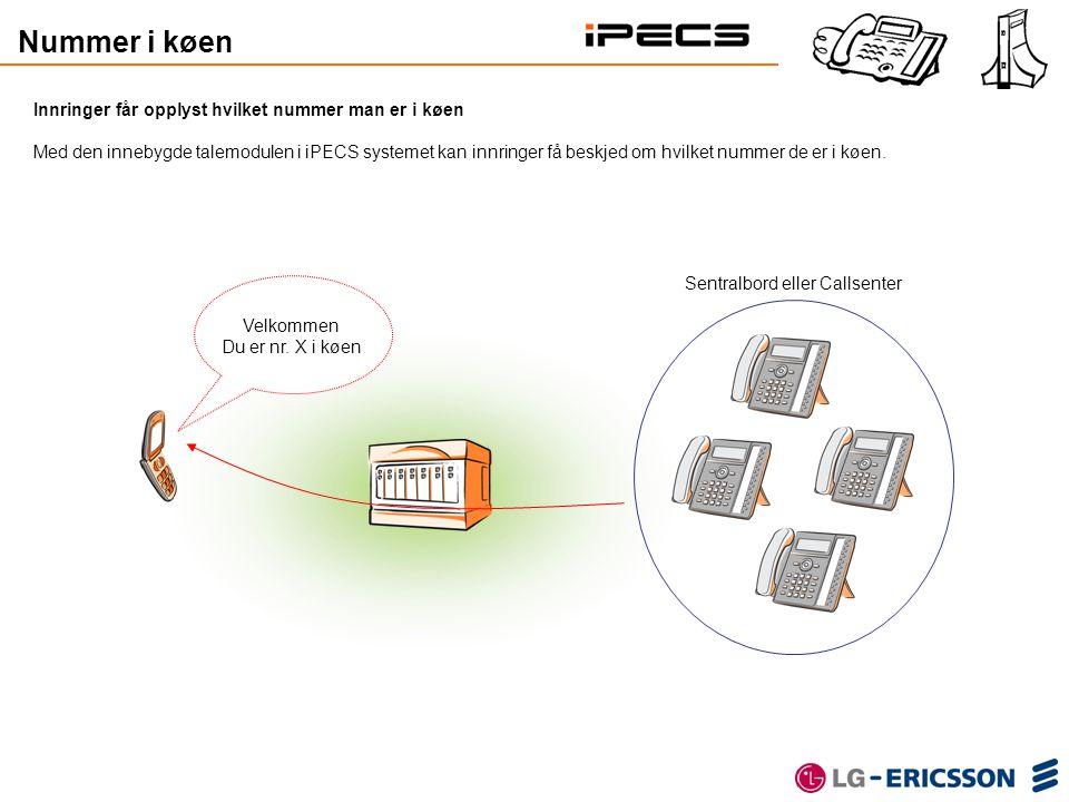 Sentralbord eller Callsenter Innringer får opplyst hvilket nummer man er i køen Med den innebygde talemodulen i iPECS systemet kan innringer få beskje
