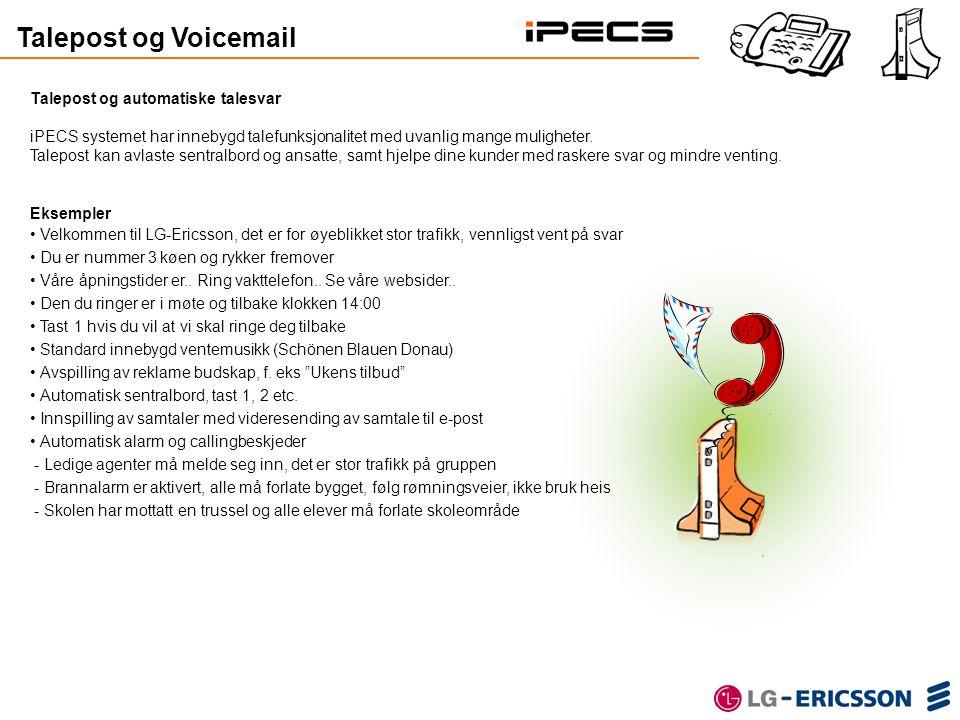 Talepost og Voicemail Talepost og automatiske talesvar iPECS systemet har innebygd talefunksjonalitet med uvanlig mange muligheter. Talepost kan avlas