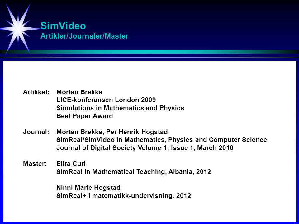 SimVideo Artikler/Journaler/Master Artikkel:Morten Brekke LICE-konferansen London 2009 Simulations in Mathematics and Physics Best Paper Award Journal