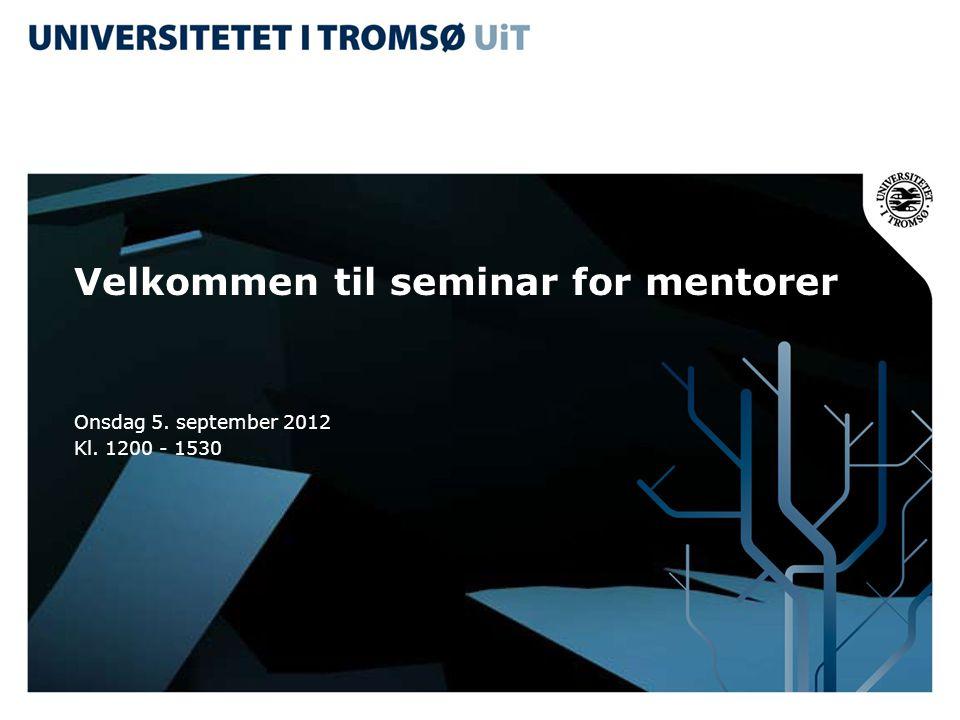 Velkommen til seminar for mentorer Onsdag 5. september 2012 Kl. 1200 - 1530