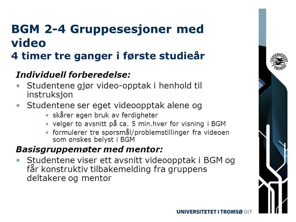 BGM 2-4 Gruppesesjoner med video 4 timer tre ganger i første studieår Individuell forberedelse: •Studentene gjør video-opptak i henhold til instruksjo