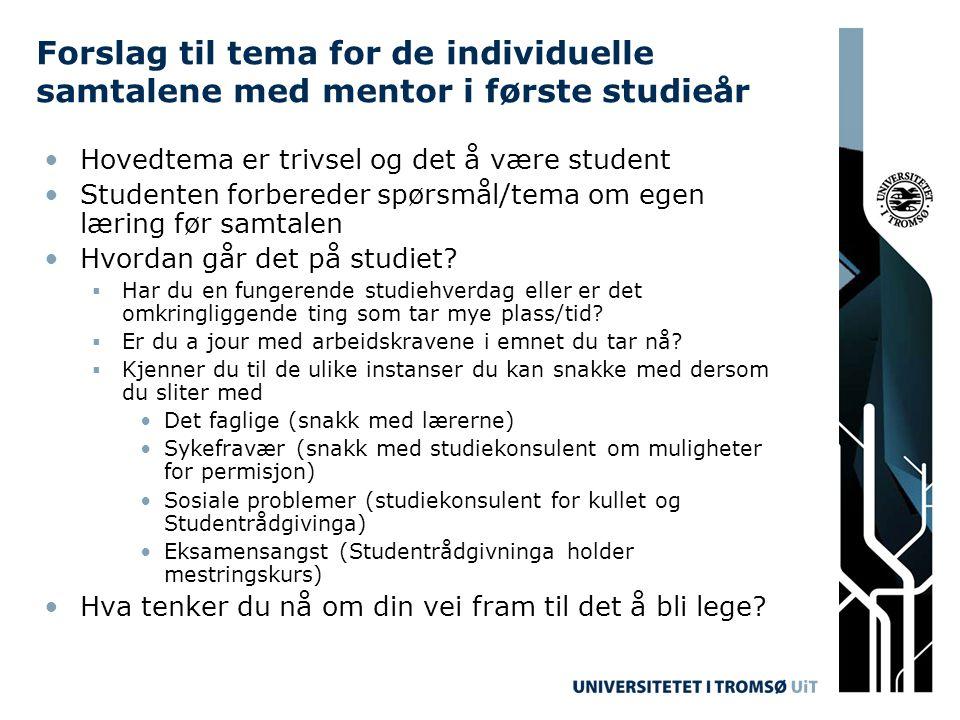 Forslag til tema for de individuelle samtalene med mentor i første studieår •Hovedtema er trivsel og det å være student •Studenten forbereder spørsmål