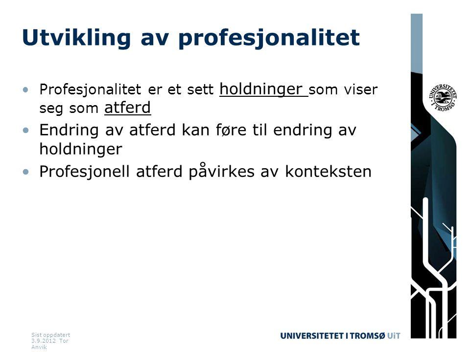 Sist oppdatert 3.9.2012 Tor Anvik Utvikling av profesjonalitet •Profesjonalitet er et sett holdninger som viser seg som atferd •Endring av atferd kan