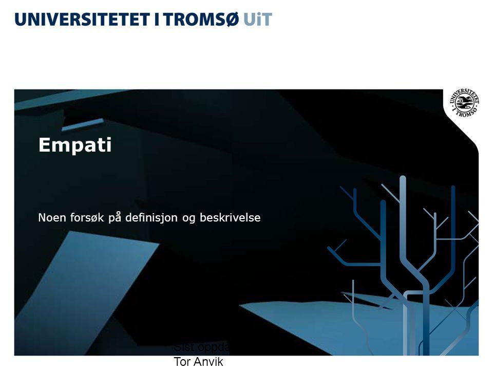 Sist oppdatert 3.9.2012 Tor Anvik Empati Noen forsøk på definisjon og beskrivelse