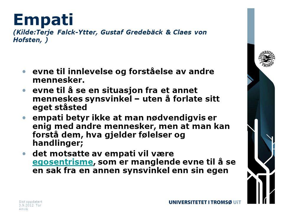 Sist oppdatert 3.9.2012 Tor Anvik Empati (Kilde:Terje Falck-Ytter, Gustaf Gredebäck & Claes von Hofsten, ) •evne til innlevelse og forståelse av andre