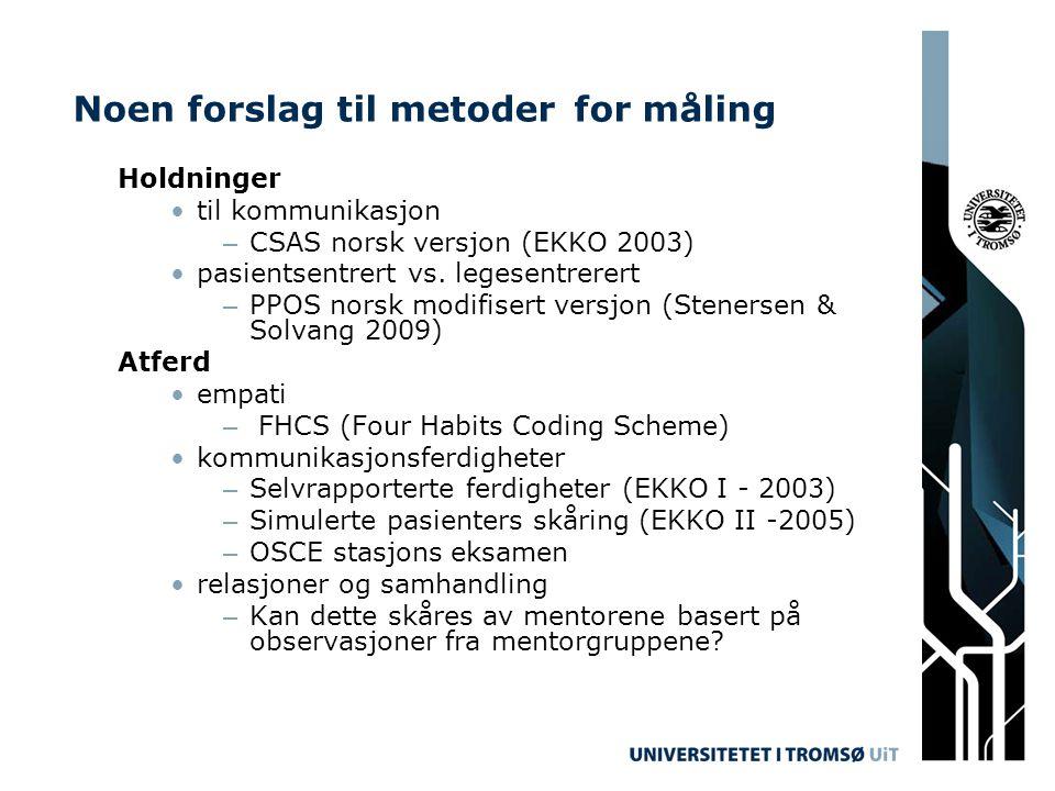 Noen forslag til metoder for måling Holdninger •til kommunikasjon – CSAS norsk versjon (EKKO 2003) •pasientsentrert vs. legesentrerert – PPOS norsk mo