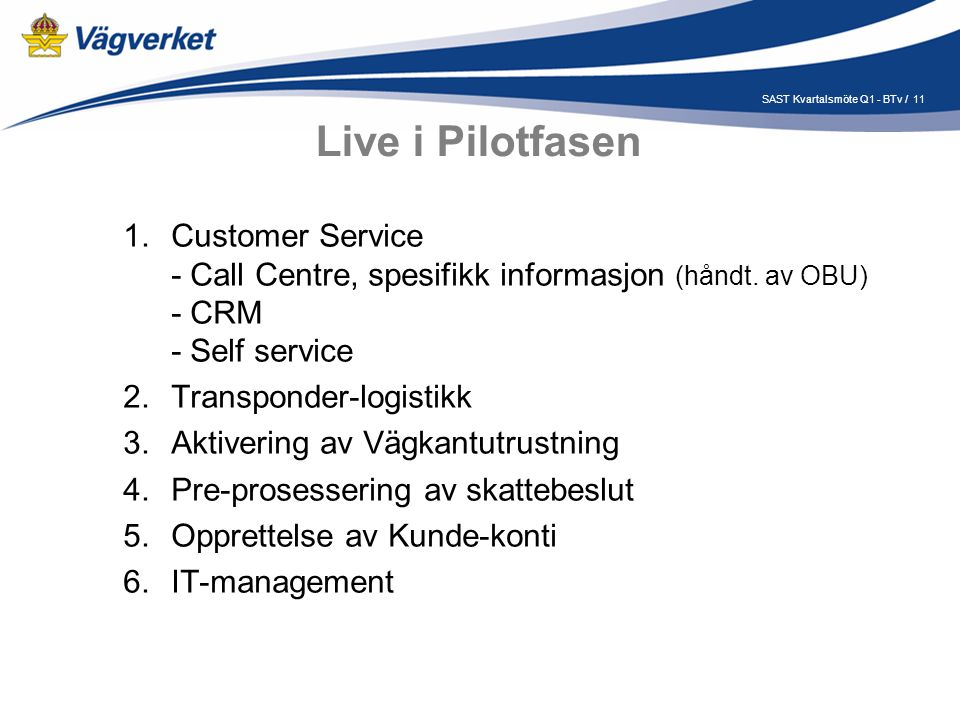 11SAST Kvartalsmöte Q1 - BTv / Live i Pilotfasen 1.Customer Service - Call Centre, spesifikk informasjon (håndt.