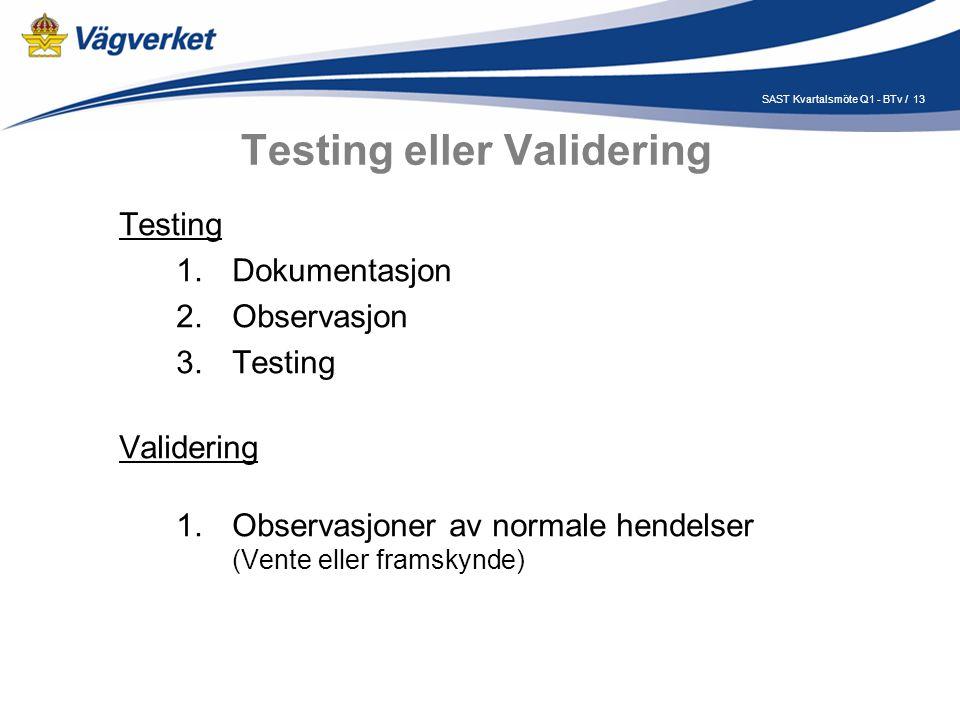 13SAST Kvartalsmöte Q1 - BTv / Testing eller Validering Testing 1.Dokumentasjon 2.Observasjon 3.Testing Validering 1.Observasjoner av normale hendelser (Vente eller framskynde)