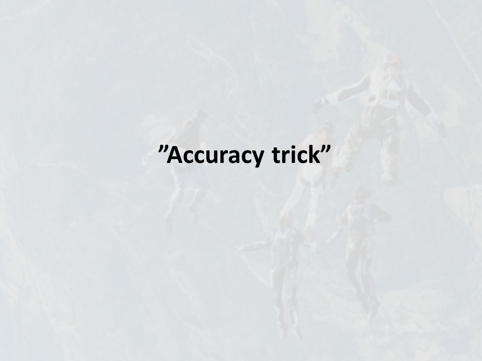 Accuracy trick