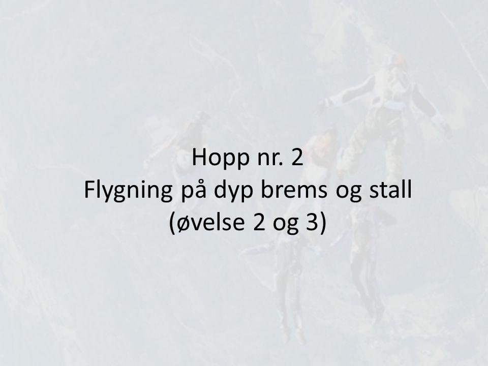 Hopp nr. 2 Flygning på dyp brems og stall (øvelse 2 og 3)