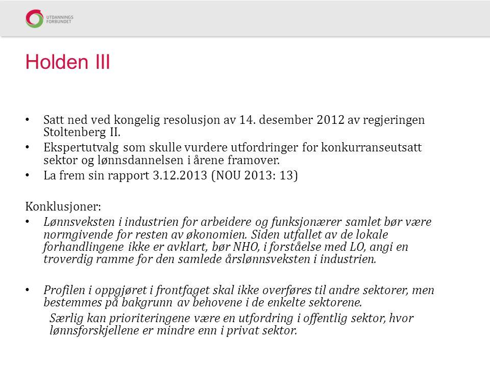 Holden III • Satt ned ved kongelig resolusjon av 14. desember 2012 av regjeringen Stoltenberg II. • Ekspertutvalg som skulle vurdere utfordringer for