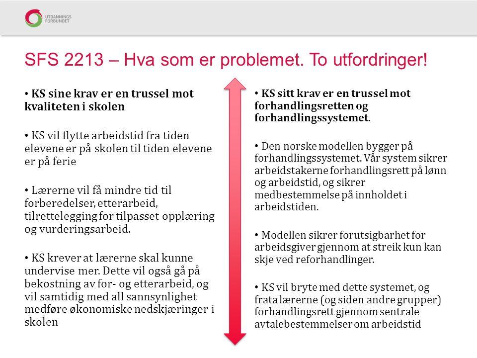 SFS 2213 – Hva som er problemet. To utfordringer! • KS sine krav er en trussel mot kvaliteten i skolen • KS vil flytte arbeidstid fra tiden elevene er