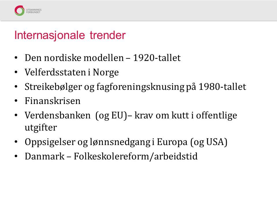 Internasjonale trender • Den nordiske modellen – 1920-tallet • Velferdsstaten i Norge • Streikebølger og fagforeningsknusing på 1980-tallet • Finanskr