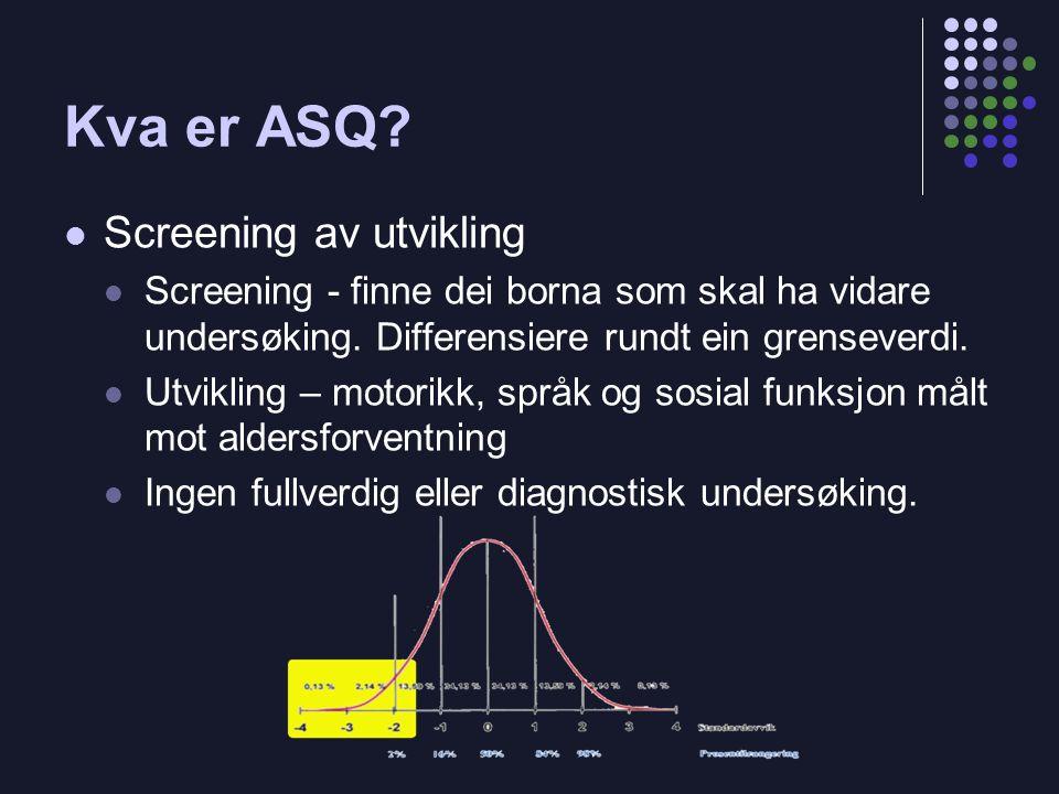 Kva er ASQ. Screening av utvikling  Screening - finne dei borna som skal ha vidare undersøking.