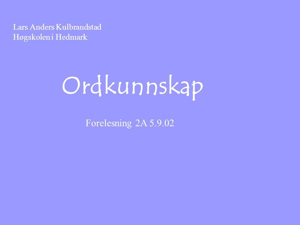 Lars Anders Kulbrandstad Høgskolen i Hedmark Ordkunnskap Forelesning 2A 5.9.02