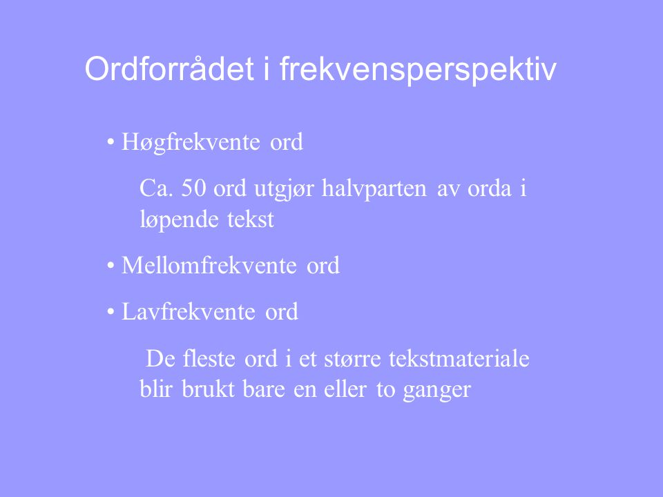 Ordforrådet i frekvensperspektiv • Høgfrekvente ord Ca.