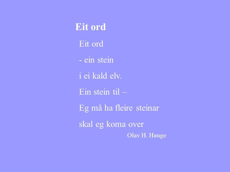 Eit ord - ein stein i ei kald elv. Ein stein til – Eg må ha fleire steinar skal eg koma over Olav H. Hauge