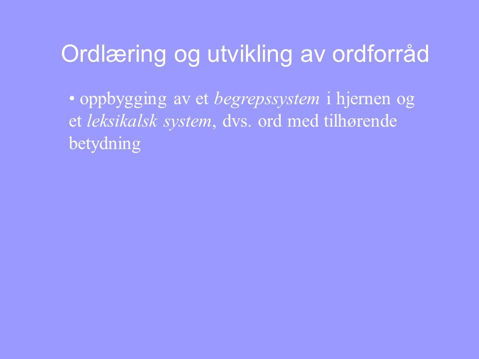 Ordlæring og utvikling av ordforråd • oppbygging av et begrepssystem i hjernen og et leksikalsk system, dvs.