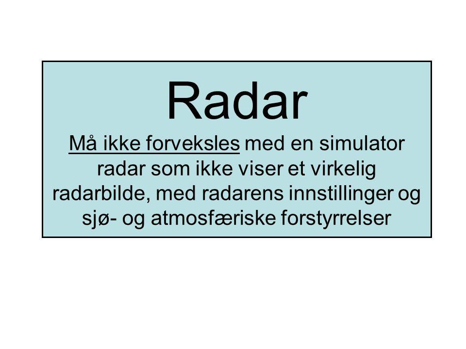 Radar Må ikke forveksles med en simulator radar som ikke viser et virkelig radarbilde, med radarens innstillinger og sjø- og atmosfæriske forstyrrelse