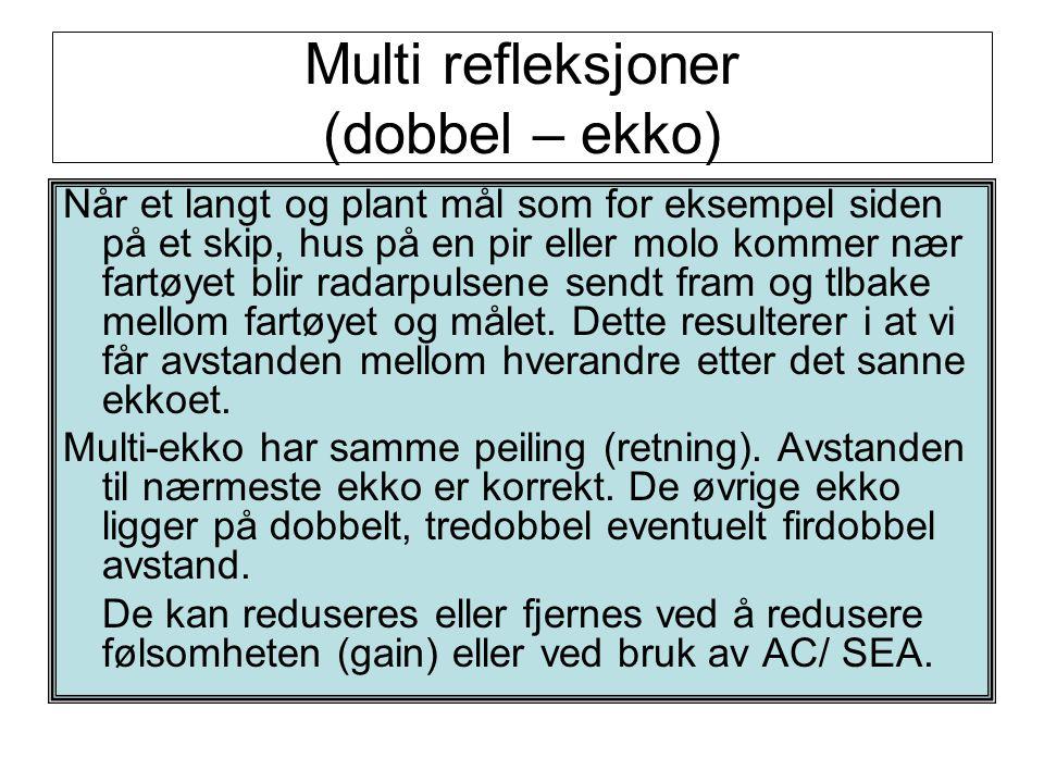 Multi refleksjoner (dobbel – ekko) Når et langt og plant mål som for eksempel siden på et skip, hus på en pir eller molo kommer nær fartøyet blir rada