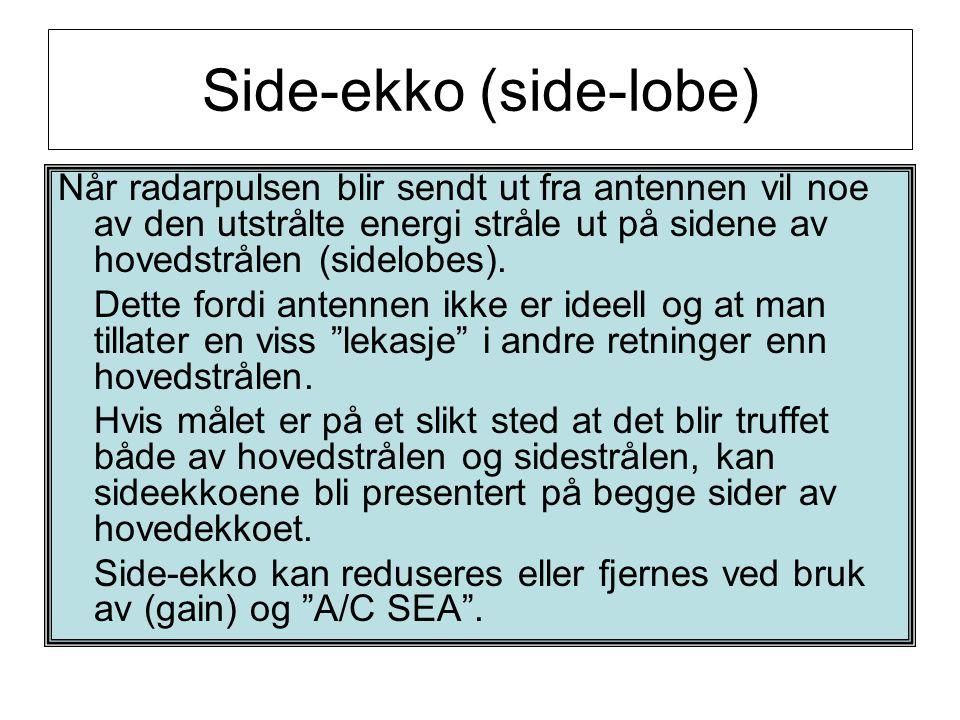 Side-ekko (side-lobe) Når radarpulsen blir sendt ut fra antennen vil noe av den utstrålte energi stråle ut på sidene av hovedstrålen (sidelobes). Dett