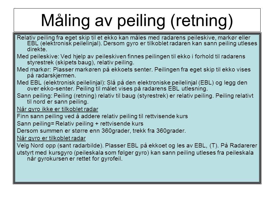 Måling av peiling (retning) Relativ peiling fra eget skip til et ekko kan måles med radarens peileskive, markør eller EBL (elektronisk peilelinjal). D