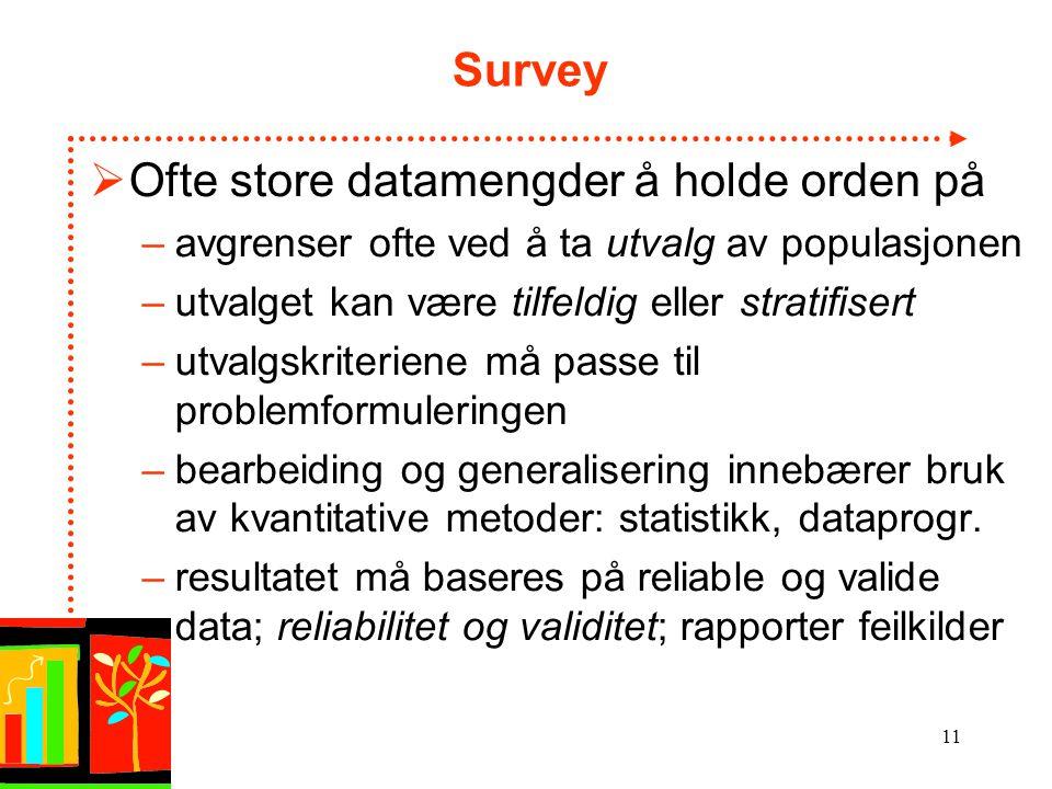 Eit prosjekt støtta av SOFF/NUV 2003-04 11 Survey  Ofte store datamengder å holde orden på –avgrenser ofte ved å ta utvalg av populasjonen –utvalget