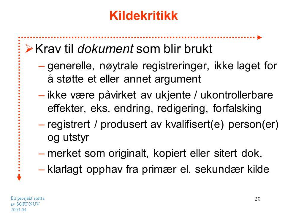 Eit prosjekt støtta av SOFF/NUV 2003-04 20 Kildekritikk  Krav til dokument som blir brukt –generelle, nøytrale registreringer, ikke laget for å støtt