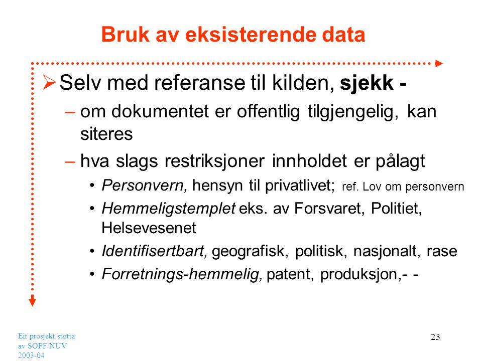 Eit prosjekt støtta av SOFF/NUV 2003-04 23 Bruk av eksisterende data  Selv med referanse til kilden, sjekk - –om dokumentet er offentlig tilgjengelig