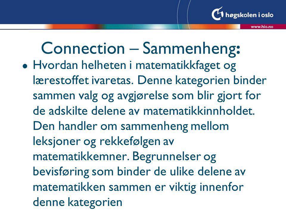 Connection – Sammenheng: l Hvordan helheten i matematikkfaget og lærestoffet ivaretas. Denne kategorien binder sammen valg og avgjørelse som blir gjor
