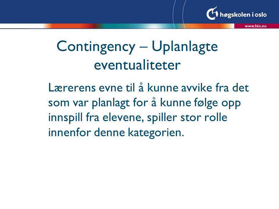 Contingency – Uplanlagte eventualiteter Lærerens evne til å kunne avvike fra det som var planlagt for å kunne følge opp innspill fra elevene, spiller