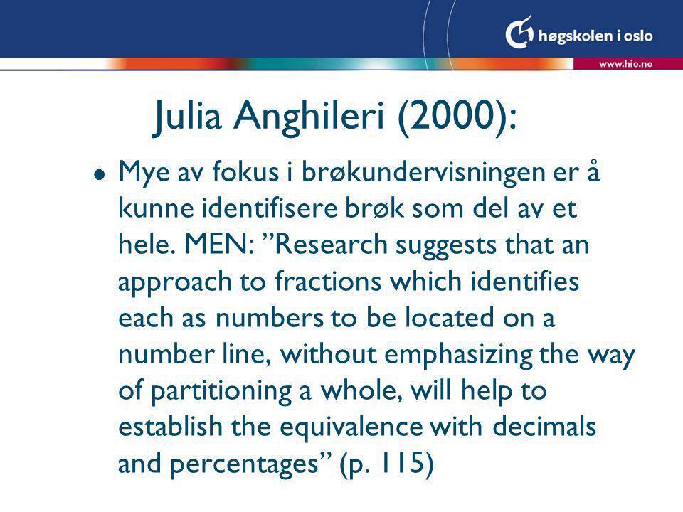 """Julia Anghileri (2000): l Mye av fokus i brøkundervisningen er å kunne identifisere brøk som del av et hele. MEN: """"Research suggests that an approach"""