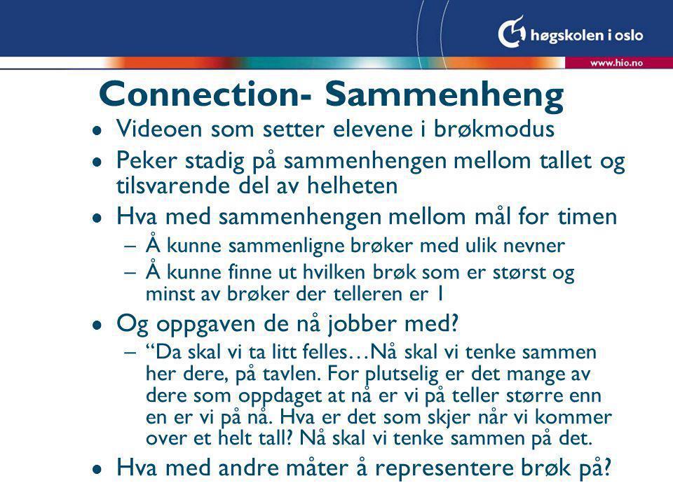 Connection- Sammenheng l Videoen som setter elevene i brøkmodus l Peker stadig på sammenhengen mellom tallet og tilsvarende del av helheten l Hva med