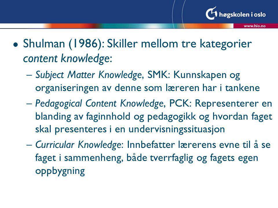 l Shulman (1986): Skiller mellom tre kategorier content knowledge: –Subject Matter Knowledge, SMK: Kunnskapen og organiseringen av denne som læreren h