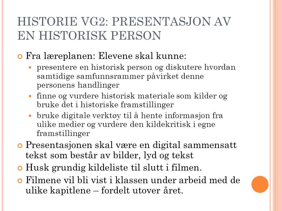 HISTORIE VG2: PRESENTASJON AV EN HISTORISK PERSON Fra læreplanen: Elevene skal kunne:  presentere en historisk person og diskutere hvordan samtidige