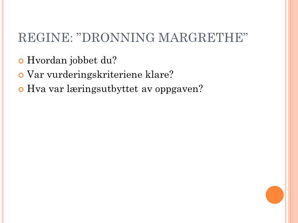 """REGINE: """"DRONNING MARGRETHE"""" Hvordan jobbet du? Var vurderingskriteriene klare? Hva var læringsutbyttet av oppgaven?"""