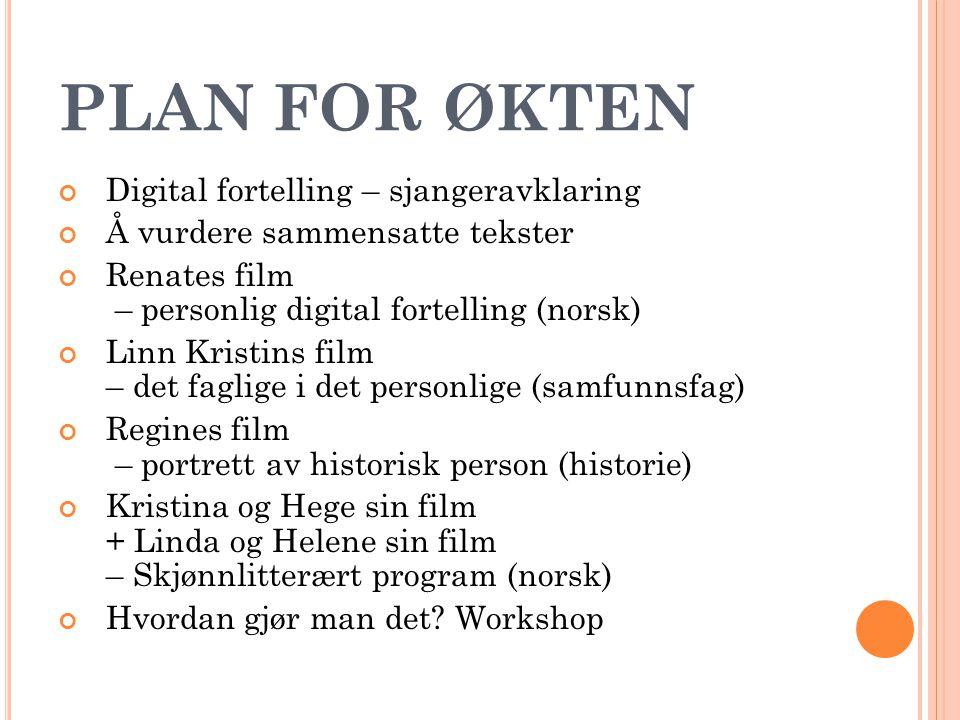 PLAN FOR ØKTEN Digital fortelling – sjangeravklaring Å vurdere sammensatte tekster Renates film – personlig digital fortelling (norsk) Linn Kristins f