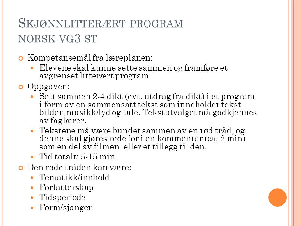 S KJØNNLITTERÆRT PROGRAM NORSK VG 3 ST Kompetansemål fra læreplanen:  Elevene skal kunne sette sammen og framføre et avgrenset litterært program Oppg