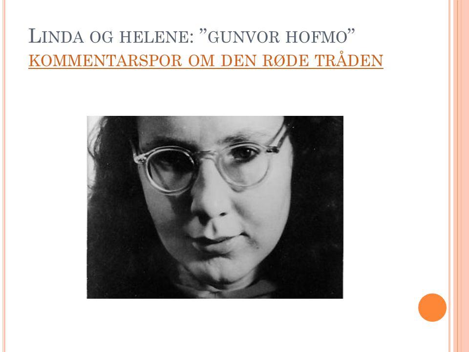 """L INDA OG HELENE : """" GUNVOR HOFMO """" KOMMENTARSPOR OM DEN RØDE TRÅDEN KOMMENTARSPOR OM DEN RØDE TRÅDEN"""