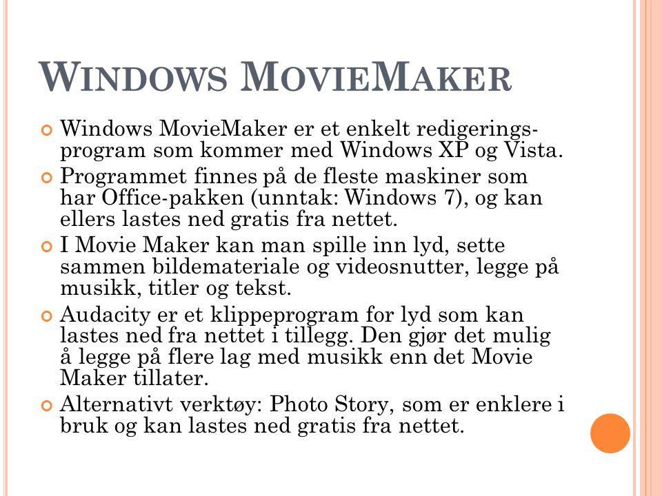 W INDOWS M OVIE M AKER Windows MovieMaker er et enkelt redigerings- program som kommer med Windows XP og Vista. Programmet finnes på de fleste maskine