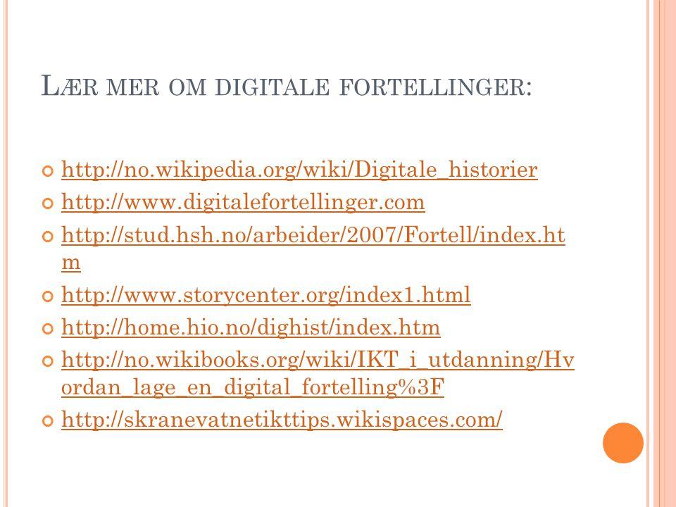 L ÆR MER OM DIGITALE FORTELLINGER : http://no.wikipedia.org/wiki/Digitale_historier http://www.digitalefortellinger.com http://stud.hsh.no/arbeider/20